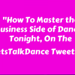 """How To Master The Business Side Of Dance"", Tonight, On The #LetsTalkDance Tweetchat"