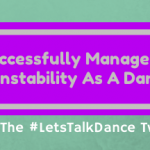 How To Successfully Manage Rejection & Instability As A Dance Artist, Tonight On The #LetsTalkDance Tweetchat