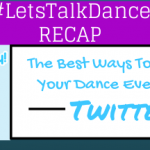 "#LetsTalkDance Tweetchat Recap: ""The Best Ways To Promote Your Dance Event Using Twitter"""