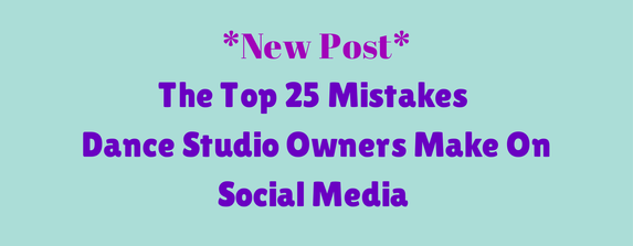 The Top 25 Mistakes That Dance Studio Owners Make On Social Media, Plus 1 Obvious, But Overlooked Marketing Tool