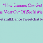 How Dancers Can Get The Most Out Of Social Media (#LetsTalkDance Tweetchat Recap)